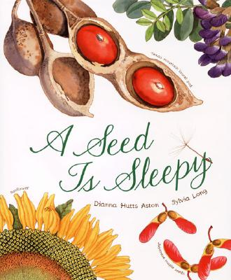 A Seed Is Sleepy By Aston, Dianna Hutts/ Long, Sylvia (ILT)