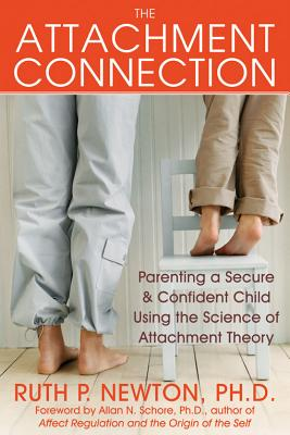 The Attachment Connection By Newton, Ruth P., Ph.D.